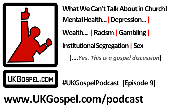 UKGospel.com Podcast 9 – What We Can't Talk About in Church!