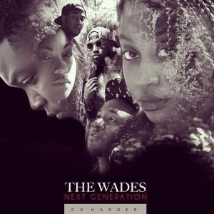 The Wades Next Generation - Go Harder