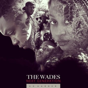 The Wades Next Generation - Go Harder